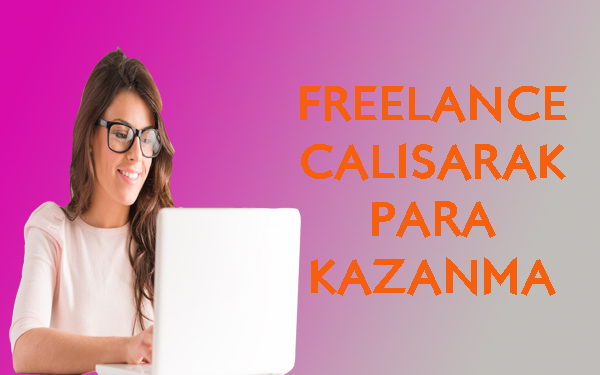 freelance calisarak para kazanmak