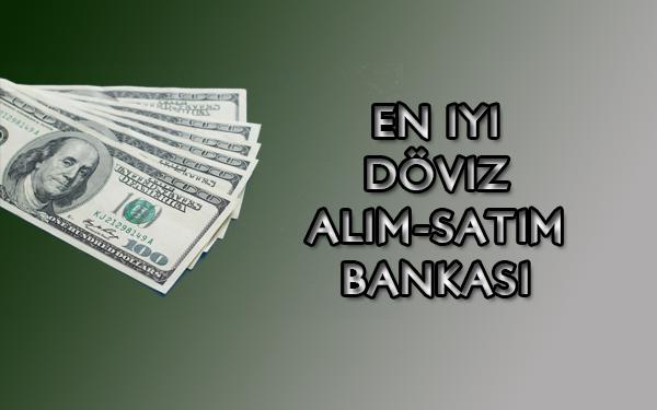 en iyi doviz alim satim bankasi 2019