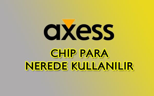 axess chip para nerede kullanilir