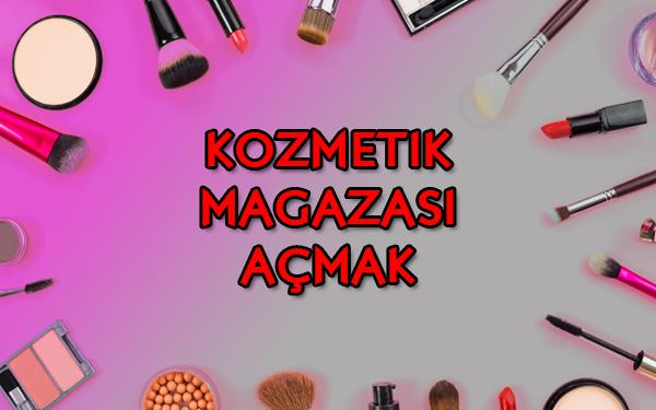 kozmetik magazasi acmak