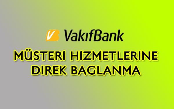 vakifbank musteri hizmetlerine direk baglanma